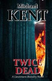 Twice Dead by Michael Kent