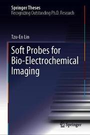 Soft Probes for Bio-electrochemical Imaging by Tzu-En Lin