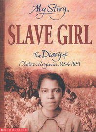 Slave Girl: The Diary of Clotee, Virginia, USA 1859 by Patricia C McKissack