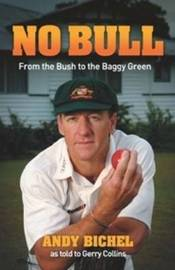 No Bull: From the Bush to the Baggy Green by Andy Bichel image