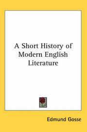 A Short History of Modern English Literature by Edmund Gosse image