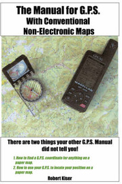 The Manual for G.P.S. with Conventional Non-Electronic Maps by Robert Kiser image