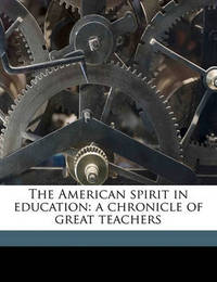 The American Spirit in Education: A Chronicle of Great Teachers by Edwin Emery Slosson
