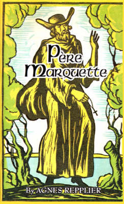 Pere Marquette: Priest, Pioneer, and Adventurer by Agnes Repplier