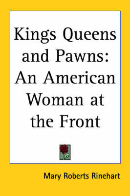 Kings Queens and Pawns: An American Woman at the Front by Mary Roberts Rinehart