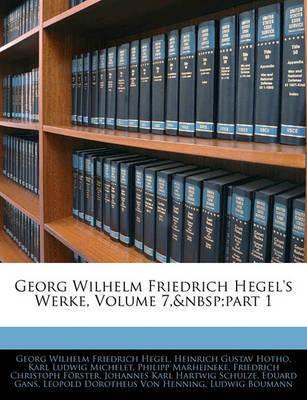 Georg Wilhelm Friedrich Hegel's Werke, Volume 7, Part 1 by Georg Wilhelm Friedrich Hegel