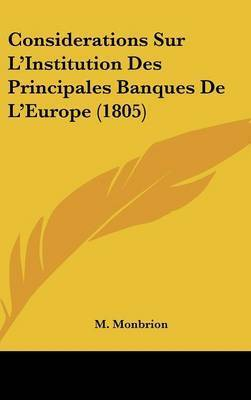 Considerations Sur L'Institution Des Principales Banques de L'Europe (1805) by M Monbrion