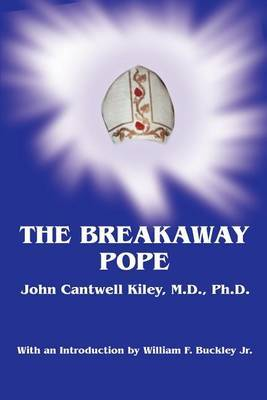 The Breakaway Pope by John Cantwell Kiley Ph.D. M.D. image