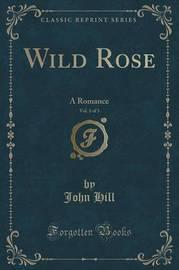 Wild Rose, Vol. 1 of 3 by John Hill