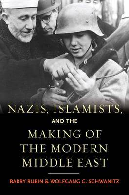 Nazis, Islamists, and the Making of the Modern Middle East by Barry Rubin image