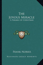 The Joyous Miracle: A Parable of Christmas by Frank Norris