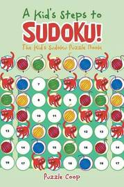 A Kid's Steps to Sudoku! the Kid's Sudoku Puzzle Book by Puzzle Coop Books