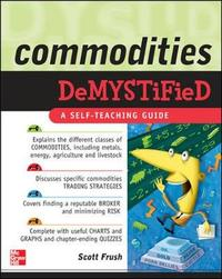 Commodities Demystified by Scott Frush