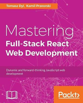 Mastering Full-Stack React Web Development by Tomasz Dyl