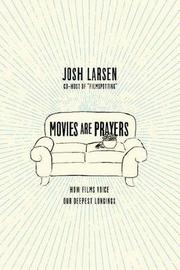 Movies Are Prayers by Josh Larsen