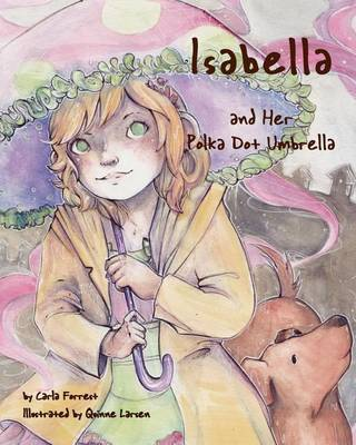 Isabella and Her Polka Dot Umbrella by Carla Forrest