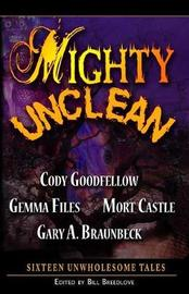 Mighty Unclean by Cody Goodfellow