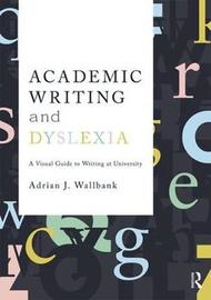 Academic Writing and Dyslexia by Adrian J Wallbank