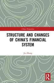 Structure and Changes of China's Financial System by Jie Zhang