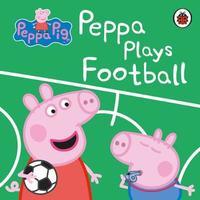 Peppa Pig: Peppa Plays Football by Peppa Pig