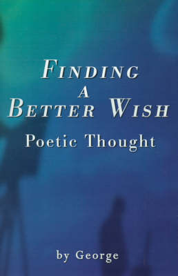 "Finding a Better Wish: Poetic Thought by ""George"" image"