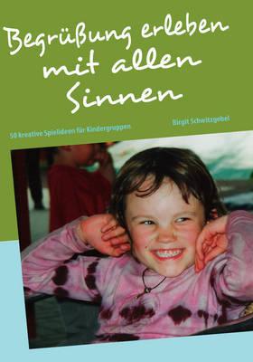 Begrussung Erleben Mit Allen Sinnen by Birgit Schwitzgebel image
