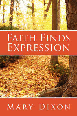 Faith Finds Expression by Mary Dixon