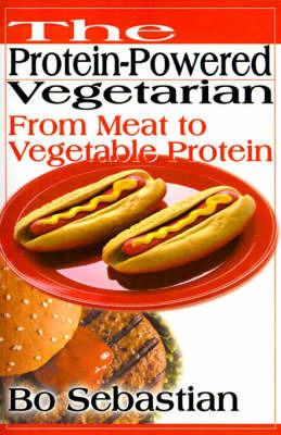The Protein-Powered Vegetarian by Bo Sebastian
