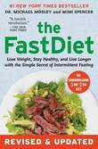 The Fastdiet - Revised & Updated : Lose Weight, Stay Healthy, and Live Longer with the Simple Secret of Intermittent Fasting by Michael Mosley