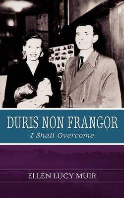 Duris Non Frangor - I Shall Overcome by Ellen Lucy Muir