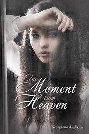 One Moment from Heaven by Georgiana Andersen