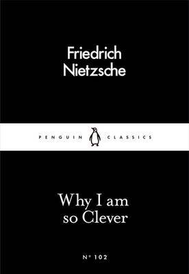 Why I am So Clever by Friedrich Nietzsche
