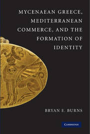 Mycenaean Greece, Mediterranean Commerce, and the Formation of Identity by Bryan E. Burns image