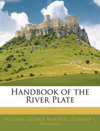 Handbook of the River Plate by Michael George Mulhall