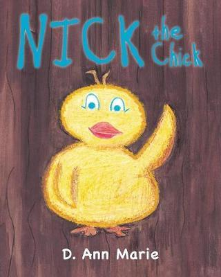 Nick the Chick by D Ann Marie