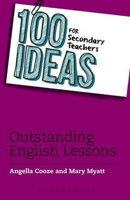 100 Ideas for Secondary Teachers: Outstanding English Lessons by Angella Cooze