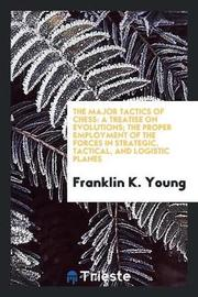 The Major Tactics of Chess by Franklin K Young