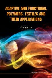 Adaptive And Functional Polymers, Textiles And Their Applications by Jinlian Hu