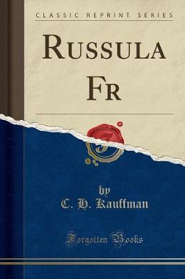 Russula Fr (Classic Reprint) by C H Kauffman