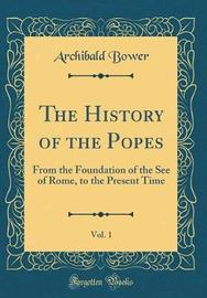 The History of the Popes, Vol. 1 by Archibald Bower