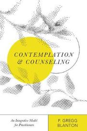 Contemplation and Counseling by P Gregg Blanton