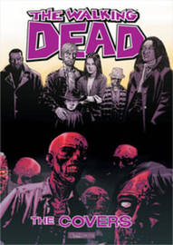 The Walking Dead: The Covers Volume 1 by Robert Kirkman