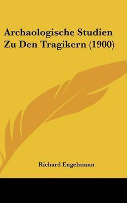 Archaologische Studien Zu Den Tragikern (1900) by Richard Engelmann