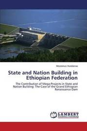 State and Nation Building in Ethiopian Federation by Hundarraa Moonenus