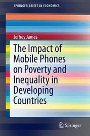 The Impact of Mobile Phones on Poverty and Inequality in Developing Countries by Jeffrey James