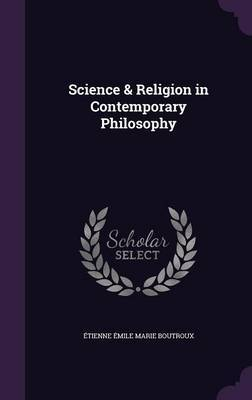 Science & Religion in Contemporary Philosophy by Etienne Emile Marie Boutroux image