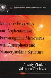 Magnetic Properties & Applications of Ferromagnetic Microwires with Amorpheous & Nanocrystalline Structure by Arcady Zhukov