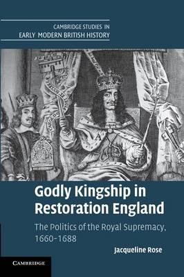 Godly Kingship in Restoration England by Jacqueline Rose image