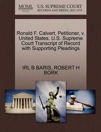 Ronald F. Calvert, Petitioner, V. United States. U.S. Supreme Court Transcript of Record with Supporting Pleadings by Irl B Baris