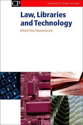 Law, Libraries and Technology by Mark Van Hoorebeek image